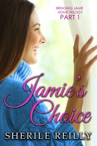 Bringing Jamie Home Trilogy Part 1 - Jamie's Choice by Sherile Reilly - clean, contemporary romance author